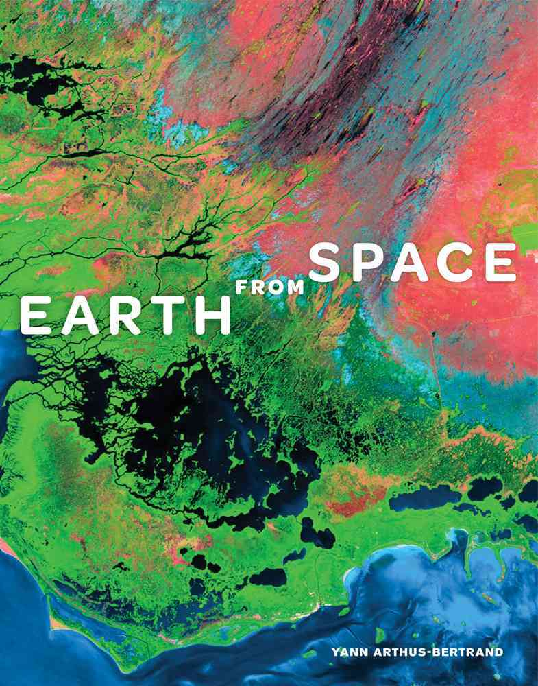 Earth from Space By Arthus-Bertrand, Yann